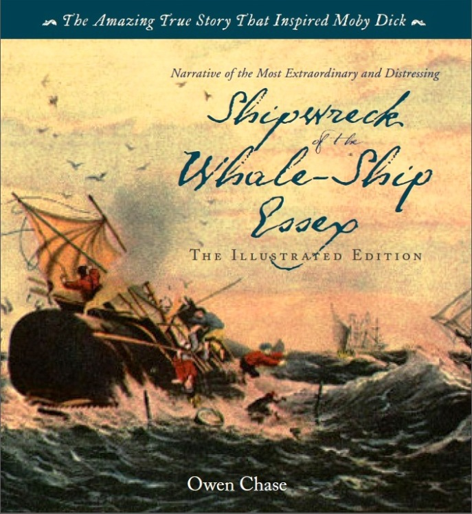 The Shipwreck of the Whaleship Essex: The Illustrated Edition by Owen Chase; Introduction by Gilbert King Zenith March 2015